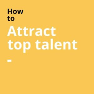 How to attract top talent