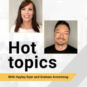 Hot Topics with Hayley Dyer and Graham Armstrong