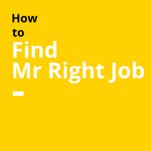 How to find Mr Right Job